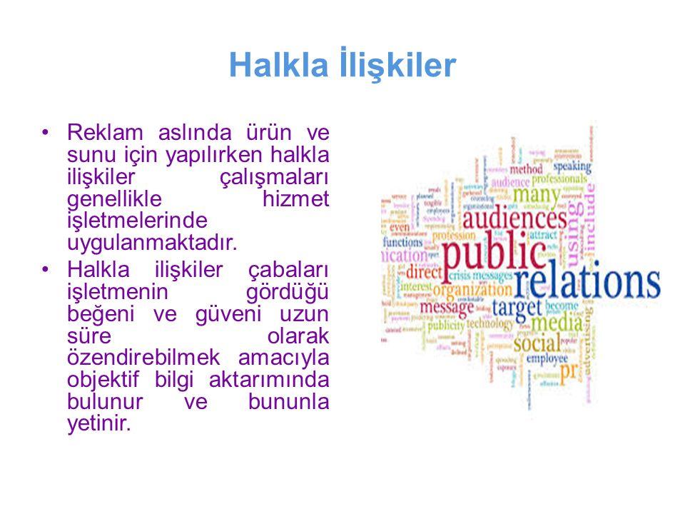 Halkla İlişkiler Reklam aslında ürün ve sunu için yapılırken halkla ilişkiler çalışmaları genellikle hizmet işletmelerinde uygulanmaktadır. Halkla ili