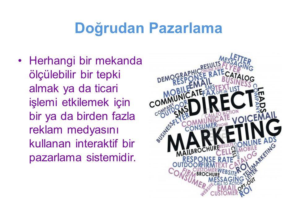 Doğrudan Pazarlama Herhangi bir mekanda ölçülebilir bir tepki almak ya da ticari işlemi etkilemek için bir ya da birden fazla reklam medyasını kullana