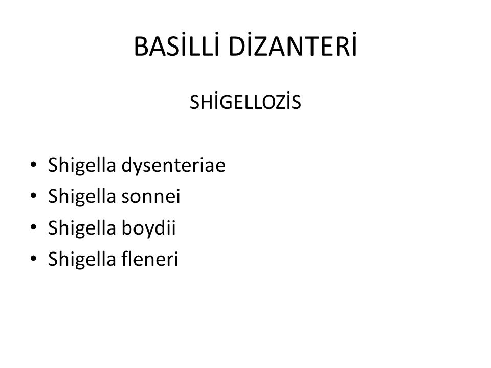 BASİLLİ DİZANTERİ SHİGELLOZİS Shigella dysenteriae Shigella sonnei Shigella boydii Shigella fleneri