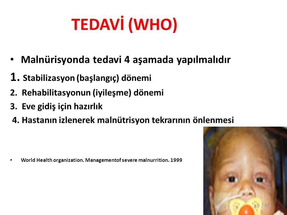 TEDAVİ (WHO) Malnürisyonda tedavi 4 aşamada yapılmalıdır 1.