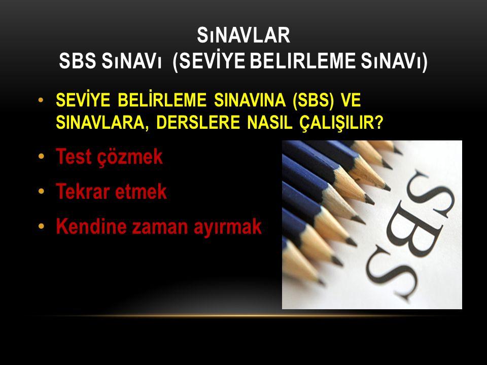 SıNAVLAR SBS SıNAVı (SEVİYE BELIRLEME SıNAVı) SEVİYE BELİRLEME SINAVINA (SBS) VE SINAVLARA, DERSLERE NASIL ÇALIŞILIR.