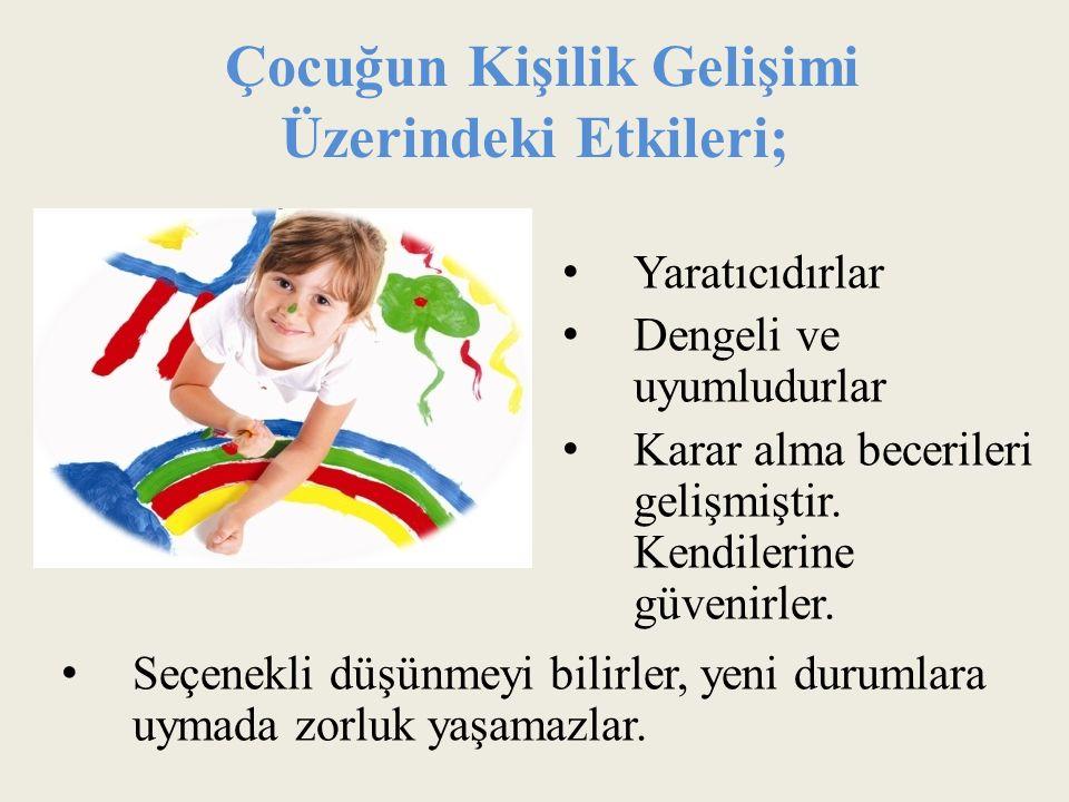Çocuğun Kişilik Gelişimi Üzerindeki Etkileri; Seçenekli düşünmeyi bilirler, yeni durumlara uymada zorluk yaşamazlar.