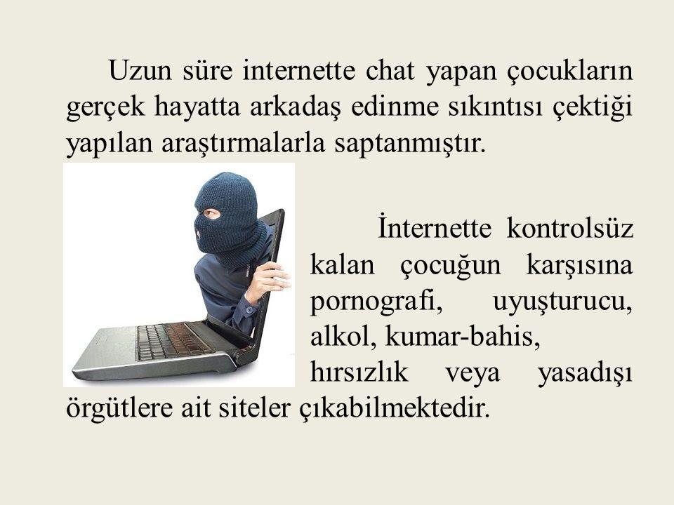 Uzun süre internette chat yapan çocukların gerçek hayatta arkadaş edinme sıkıntısı çektiği yapılan araştırmalarla saptanmıştır. İnternette kontrolsüz