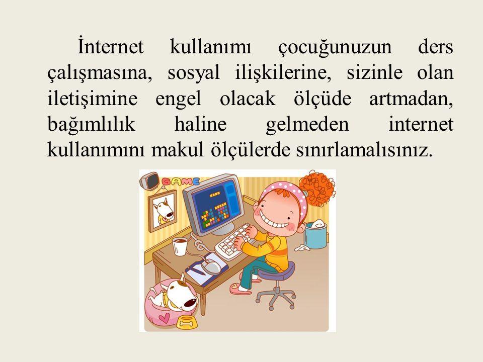 İnternet kullanımı çocuğunuzun ders çalışmasına, sosyal ilişkilerine, sizinle olan iletişimine engel olacak ölçüde artmadan, bağımlılık haline gelmede