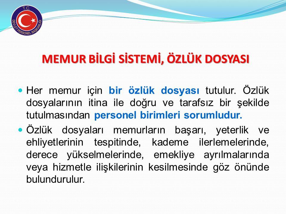 MEMUR BİLGİ SİSTEMİ, ÖZLÜK DOSYASI MEMUR BİLGİ SİSTEMİ, ÖZLÜK DOSYASI Memurlar, Türkiye Cumhuriyeti kimlik numarası esas alınarak kurumlarınca tutulac
