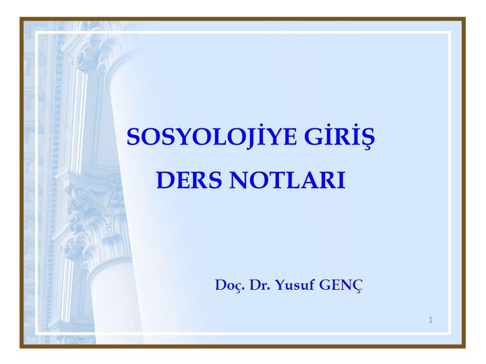 1 SOSYOLOJİYE GİRİŞ DERS NOTLARI Doç. Dr. Yusuf GENÇ