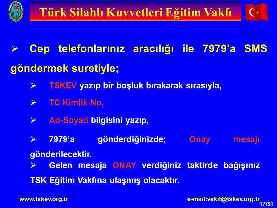 17/31  Cep telefonlarınız aracılığı ile 7979'a SMS göndermek suretiyle;  TSKEV yazıp bir boşluk bırakarak sırasıyla,  TC Kimlik No,  Ad-Soyad bilg