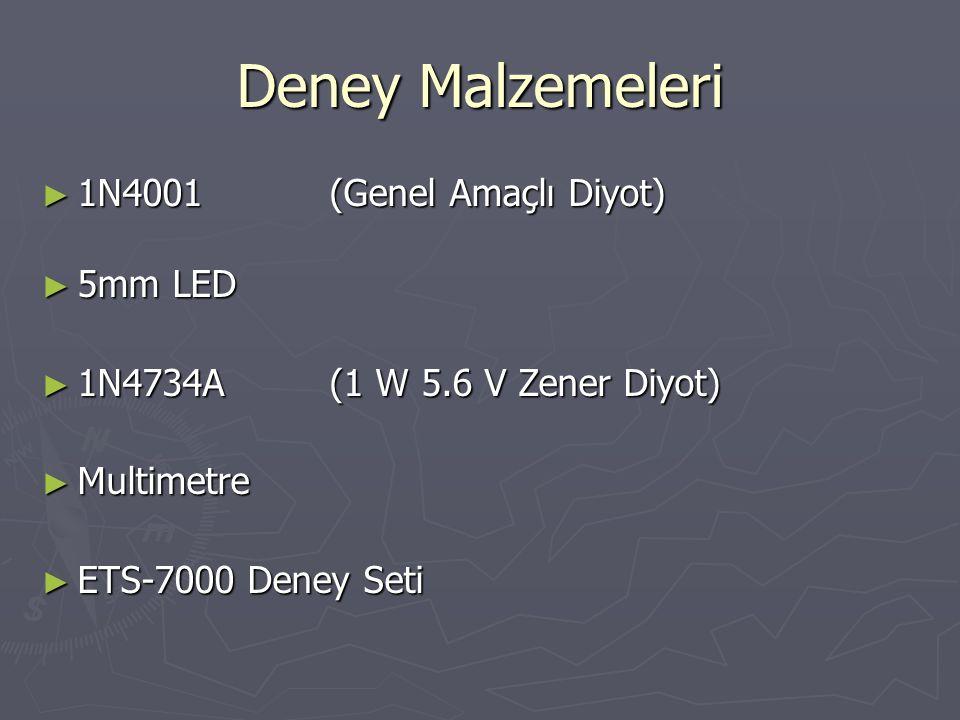 Deney Malzemeleri ► 1N4001 (Genel Amaçlı Diyot) ► 5mm LED ► 1N4734A (1 W 5.6 V Zener Diyot) ► Multimetre ► ETS-7000 Deney Seti