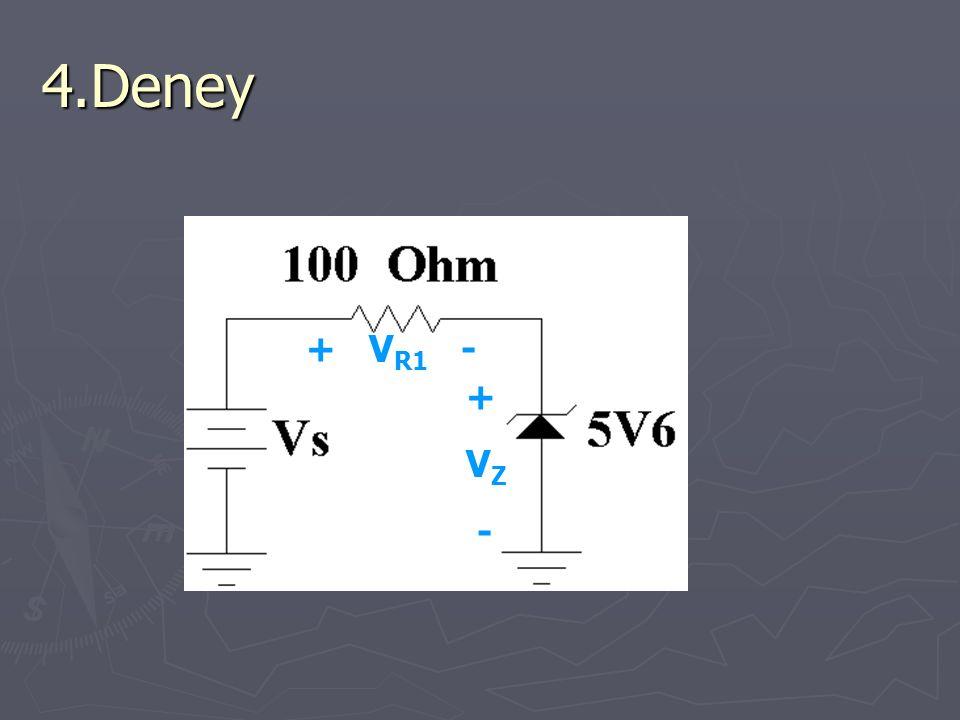 4.Deney + V Z - + V R1 -