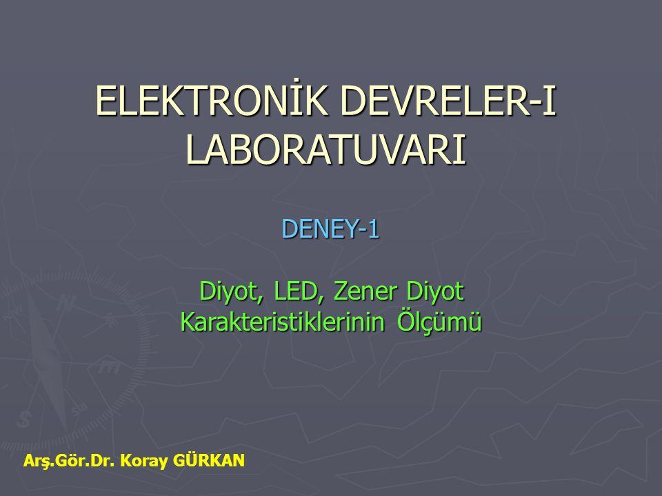 ELEKTRONİK DEVRELER-I LABORATUVARI DENEY-1 Diyot, LED, Zener Diyot Karakteristiklerinin Ölçümü Arş.Gör.Dr.