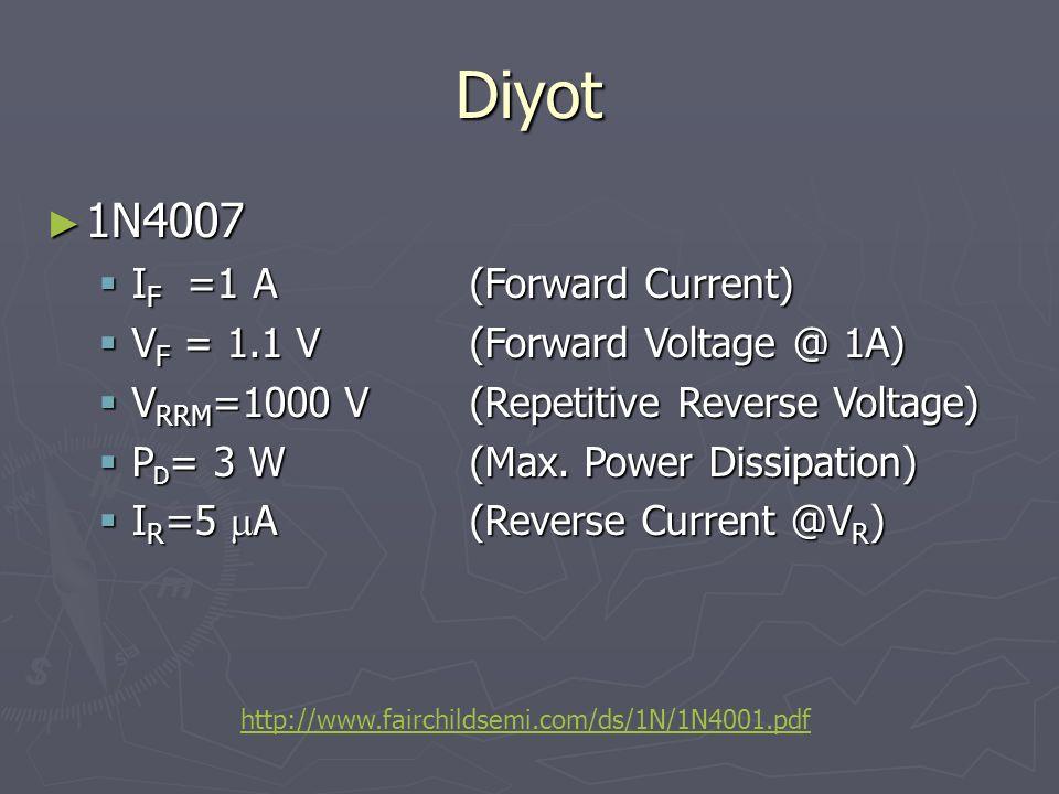 Diyot ► 1N4007  I F =1 A(Forward Current)  V F = 1.1 V(Forward Voltage @ 1A)  V RRM =1000 V(Repetitive Reverse Voltage)  P D = 3 W (Max.