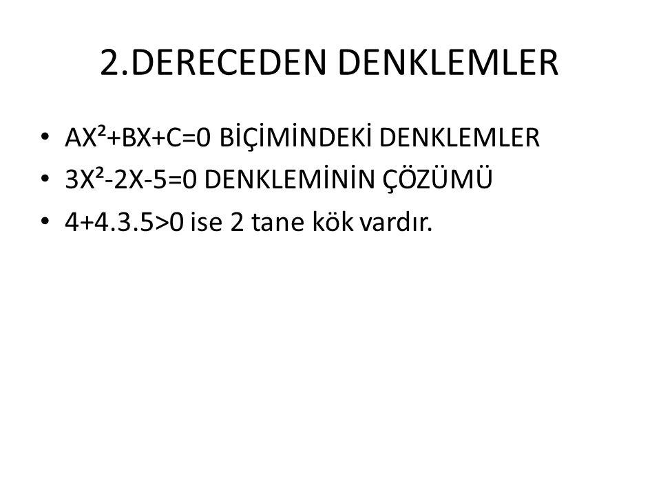 2.DERECEDEN DENKLEMLER AX²+BX+C=0 BİÇİMİNDEKİ DENKLEMLER 3X²-2X-5=0 DENKLEMİNİN ÇÖZÜMÜ 4+4.3.5>0 ise 2 tane kök vardır.