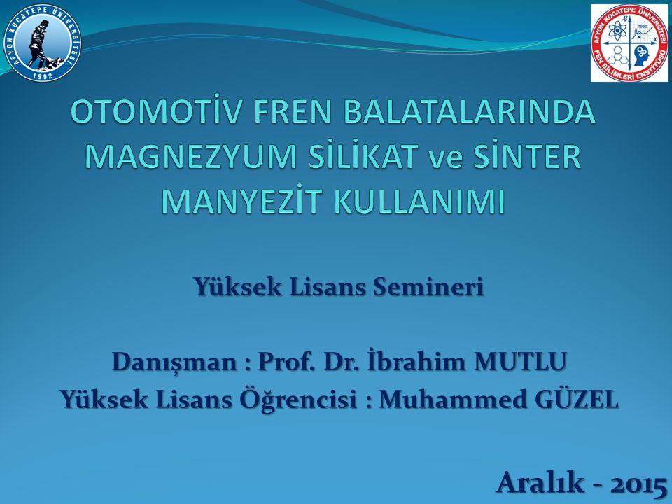 Aralık - 2015 Yüksek Lisans Semineri Danışman : Prof. Dr. İbrahim MUTLU Yüksek Lisans Öğrencisi : Muhammed GÜZEL