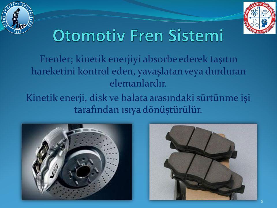 Frenler; kinetik enerjiyi absorbe ederek taşıtın hareketini kontrol eden, yavaşlatan veya durduran elemanlardır. Kinetik enerji, disk ve balata arasın