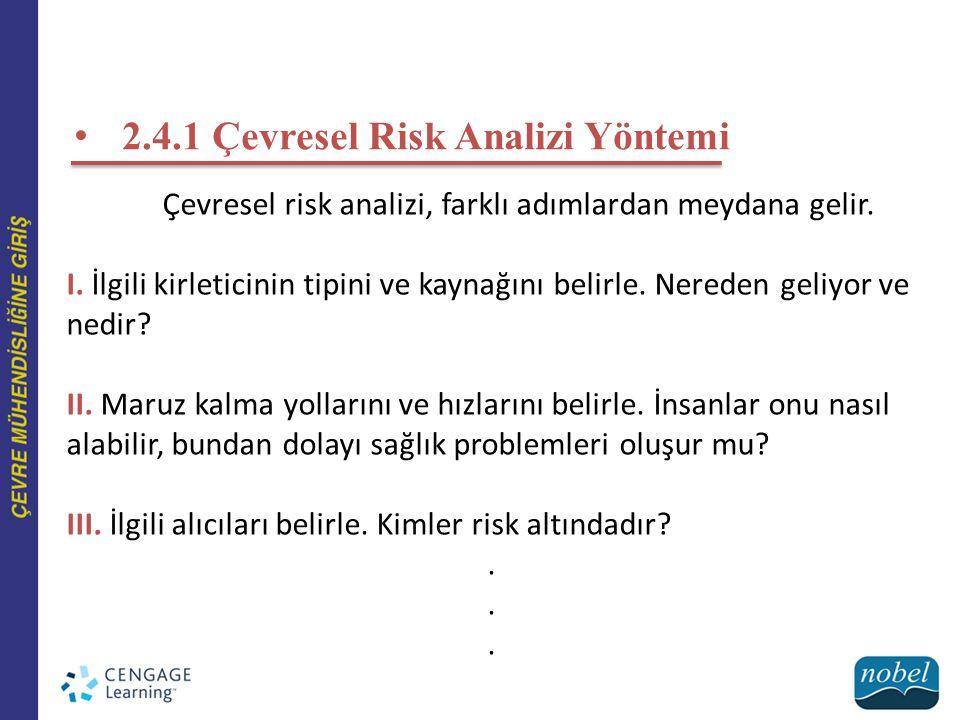 2.4.1 Çevresel Risk Analizi Yöntemi Çevresel risk analizi, farklı adımlardan meydana gelir. I. İlgili kirleticinin tipini ve kaynağını belirle. Nerede