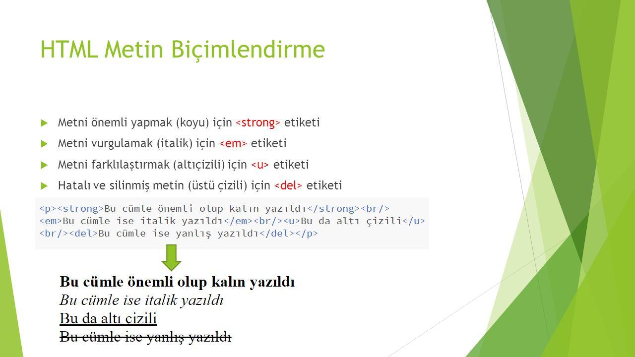HTML Metin Biçimlendirme  Metni önemli yapmak (koyu) için etiketi  Metni vurgulamak (italik) için etiketi  Metni farklılaştırmak (altıçizili) için