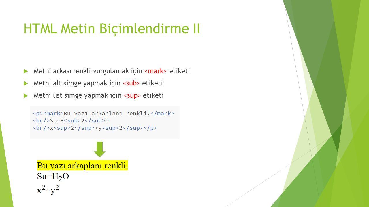 HTML Metin Biçimlendirme II  Metni arkası renkli vurgulamak için etiketi  Metni alt simge yapmak için etiketi  Metni üst simge yapmak için etiketi