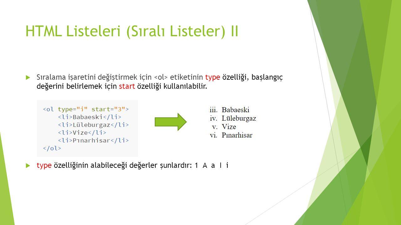 HTML Listeleri (Sıralı Listeler) II  Sıralama işaretini değiştirmek için etiketinin type özelliği, başlangıç değerini belirlemek için start özelliği