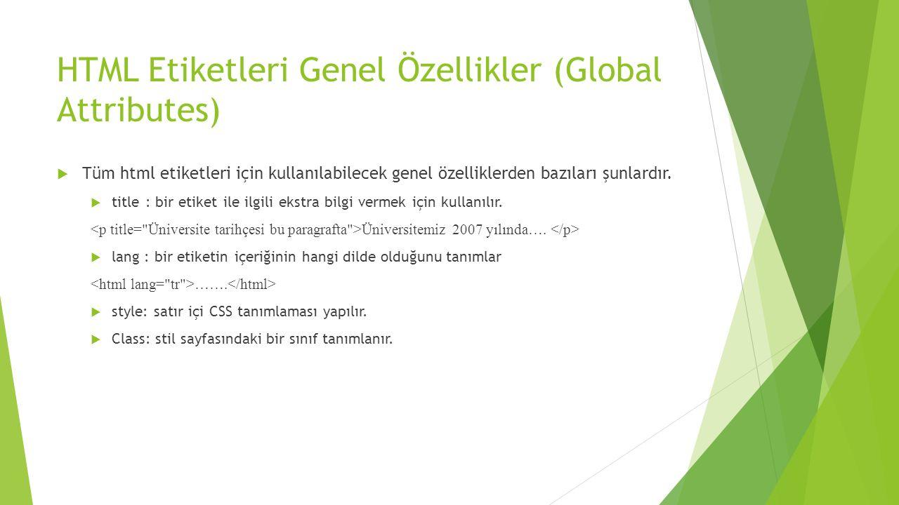 HTML Etiketleri Genel Özellikler (Global Attributes)  Tüm html etiketleri için kullanılabilecek genel özelliklerden bazıları şunlardır.  title : bir
