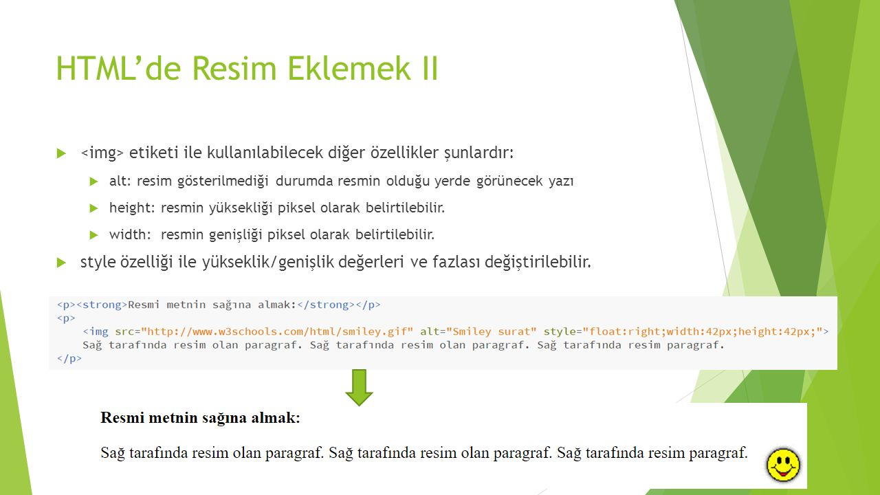 HTML'de Resim Eklemek II  etiketi ile kullanılabilecek diğer özellikler şunlardır:  alt: resim gösterilmediği durumda resmin olduğu yerde görünecek