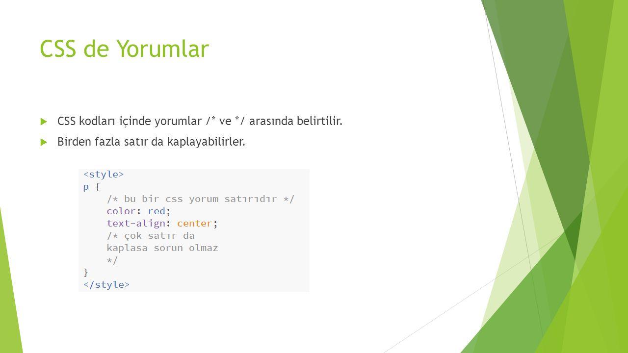 CSS de Yorumlar  CSS kodları içinde yorumlar /* ve */ arasında belirtilir.  Birden fazla satır da kaplayabilirler.