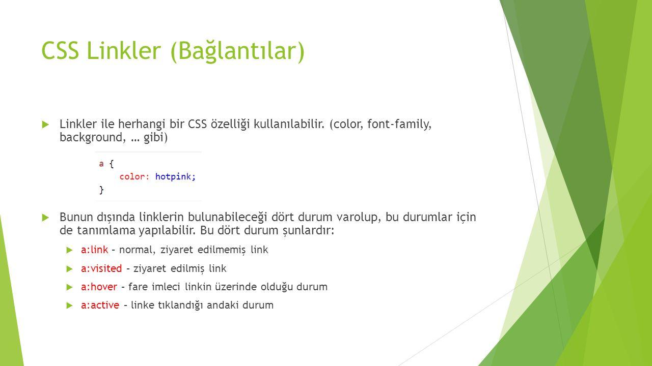 CSS Linkler (Bağlantılar)  Linkler ile herhangi bir CSS özelliği kullanılabilir. (color, font-family, background, … gibi)  Bunun dışında linklerin b