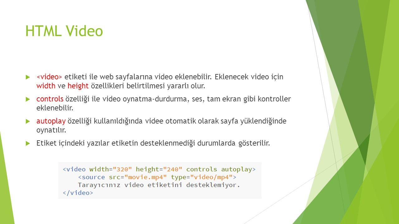 HTML Video  etiketi ile web sayfalarına video eklenebilir. Eklenecek video için width ve height özellikleri belirtilmesi yararlı olur.  controls öze