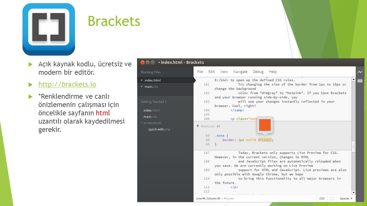 Brackets  Açık kaynak kodlu, ücretsiz ve modern bir editör.  http://brackets.io http://brackets.io  *Renklendirme ve canlı önizlemenin çalışması iç