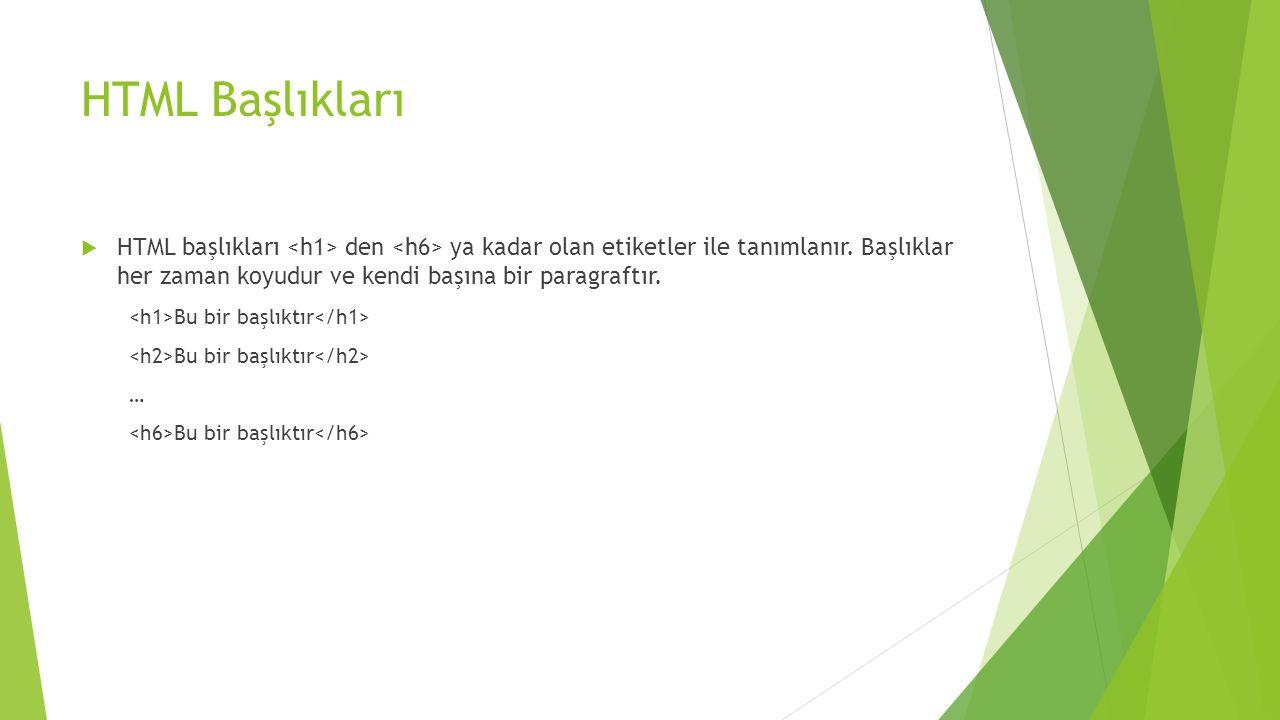 HTML Başlıkları  HTML başlıkları den ya kadar olan etiketler ile tanımlanır. Başlıklar her zaman koyudur ve kendi başına bir paragraftır. Bu bir başl
