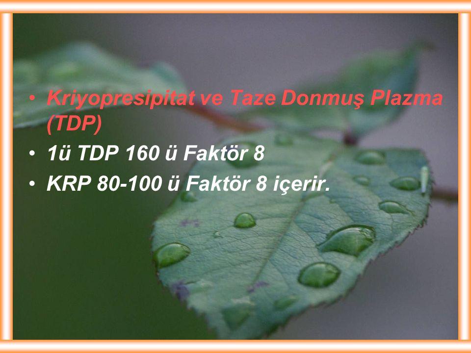Kriyopresipitat ve Taze Donmuş Plazma (TDP) 1ü TDP 160 ü Faktör 8 KRP 80-100 ü Faktör 8 içerir.