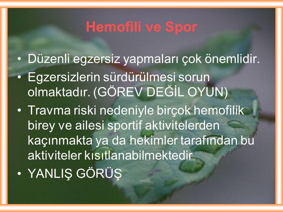 Hemofili ve Spor Düzenli egzersiz yapmaları çok önemlidir. Egzersizlerin sürdürülmesi sorun olmaktadır. (GÖREV DEĞİL OYUN) Travma riski nedeniyle birç