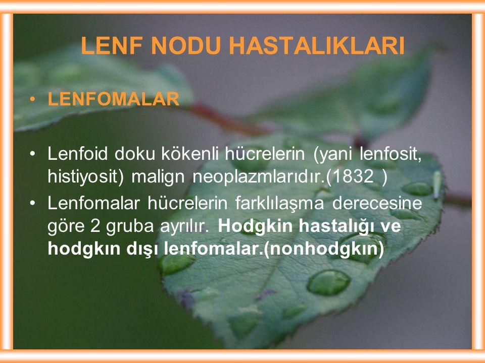 LENF NODU HASTALIKLARI LENFOMALAR Lenfoid doku kökenli hücrelerin (yani lenfosit, histiyosit) malign neoplazmlarıdır.(1832 ) Lenfomalar hücrelerin far