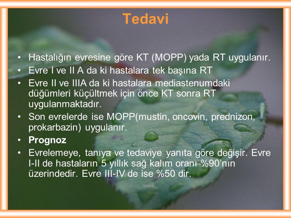 Tedavi Hastalığın evresine göre KT (MOPP) yada RT uygulanır. Evre I ve II A da ki hastalara tek başına RT Evre II ve IIIA da ki hastalara mediastenumd
