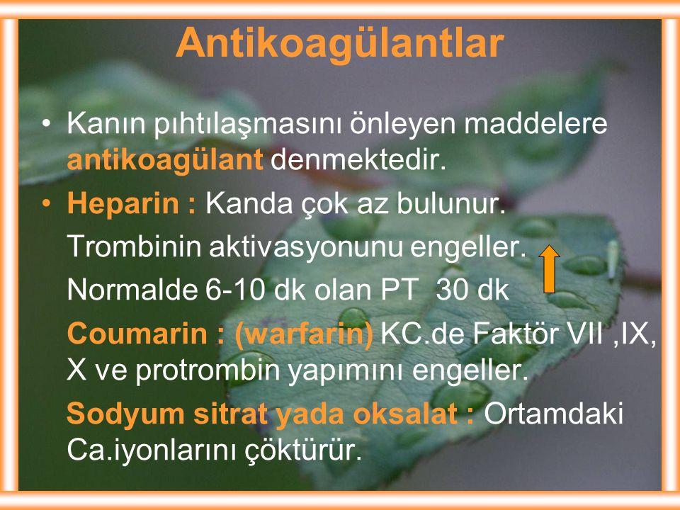 Antikoagülantlar Kanın pıhtılaşmasını önleyen maddelere antikoagülant denmektedir. Heparin : Kanda çok az bulunur. Trombinin aktivasyonunu engeller. N