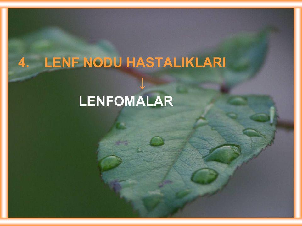 4. LENF NODU HASTALIKLARI ↓ LENFOMALAR