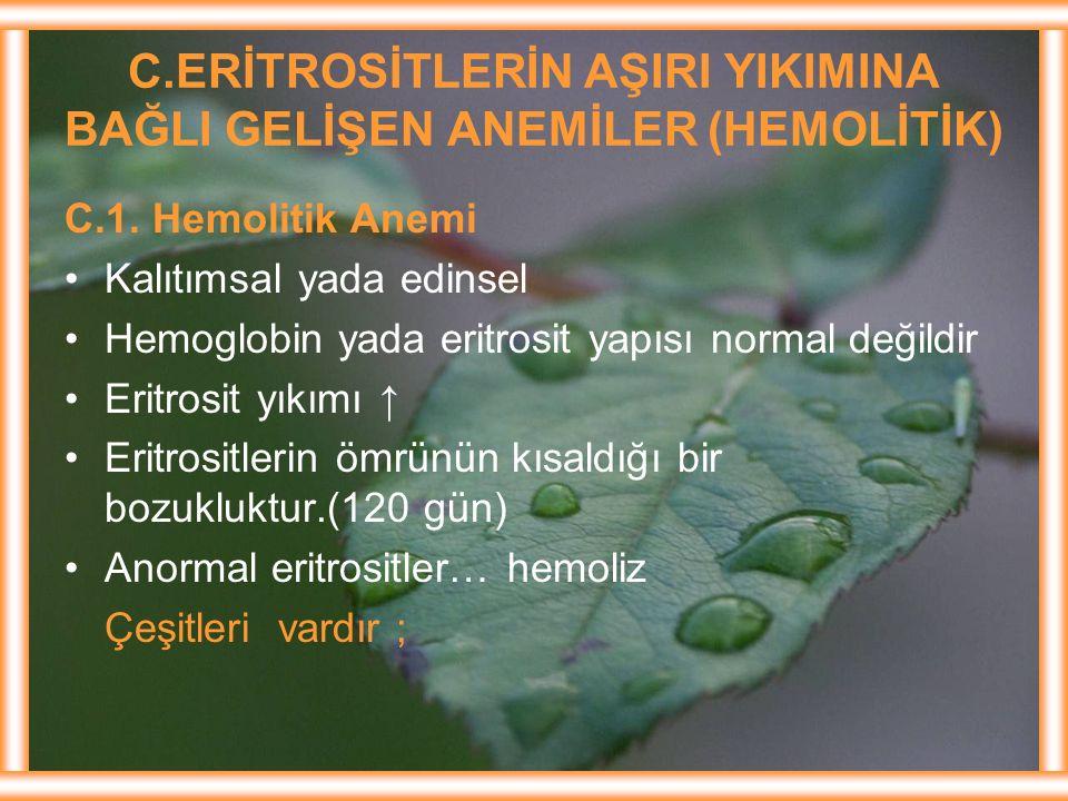 C.ERİTROSİTLERİN AŞIRI YIKIMINA BAĞLI GELİŞEN ANEMİLER (HEMOLİTİK) C.1. Hemolitik Anemi Kalıtımsal yada edinsel Hemoglobin yada eritrosit yapısı norma