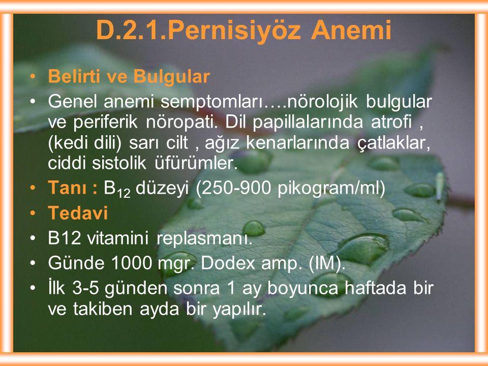D.2.1.Pernisiyöz Anemi Belirti ve Bulgular Genel anemi semptomları….nörolojik bulgular ve periferik nöropati. Dil papillalarında atrofi, (kedi dili) s