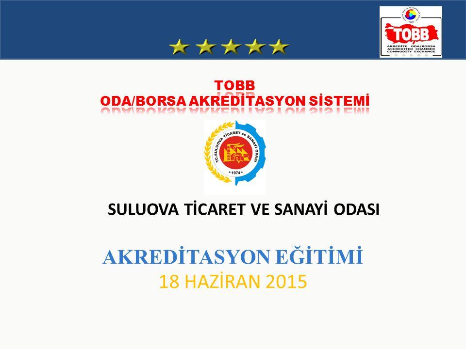 Türkiye Odalar ve Borsalar Birliği AKREDİTASYON EĞİTİMİ 18 HAZİRAN 2015 SULUOVA TİCARET VE SANAYİ ODASI
