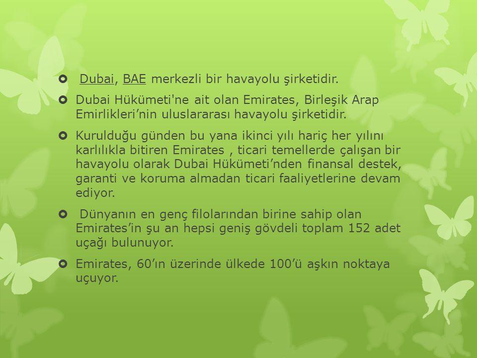  Dubai, BAE merkezli bir havayolu şirketidir.  Dubai Hükümeti'ne ait olan Emirates, Birleşik Arap Emirlikleri'nin uluslararası havayolu şirketidir.
