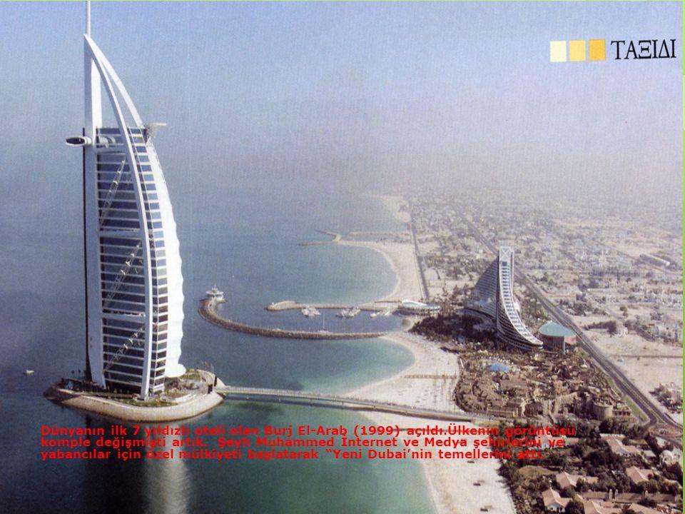  Dünyanın ilk 7 yıldızlı oteli olan Burj El-Arab (1999) açıldı.Ülkenin görüntüsü komple değişmişti artık. Şeyh Muhammed İnternet ve Medya şehirlerini