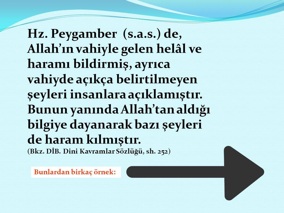 Hz. Peygamber (s.a.s.) de, Allah'ın vahiyle gelen helâl ve haramı bildirmiş, ayrıca vahiyde açıkça belirtilmeyen şeyleri insanlara açıklamıştır. Bunun