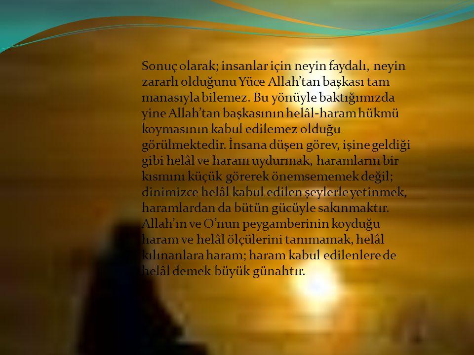 Sonuç olarak; insanlar için neyin faydalı, neyin zararlı olduğunu Yüce Allah'tan başkası tam manasıyla bilemez. Bu yönüyle baktığımızda yine Allah'tan