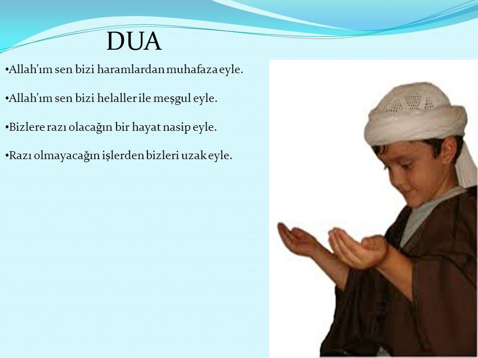 DUA Allah'ım sen bizi haramlardan muhafaza eyle. Allah'ım sen bizi helaller ile meşgul eyle. Bizlere razı olacağın bir hayat nasip eyle. Razı olmayaca