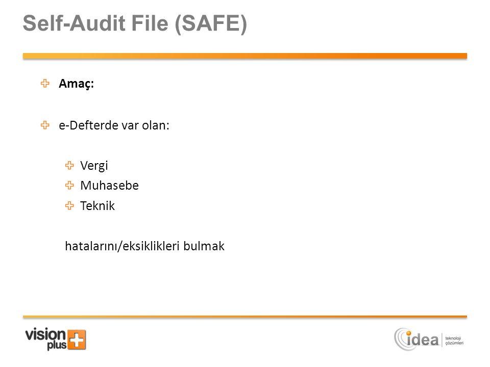 Self-Audit File (SAFE) Amaç: e-Defterde var olan: Vergi Muhasebe Teknik hatalarını/eksiklikleri bulmak