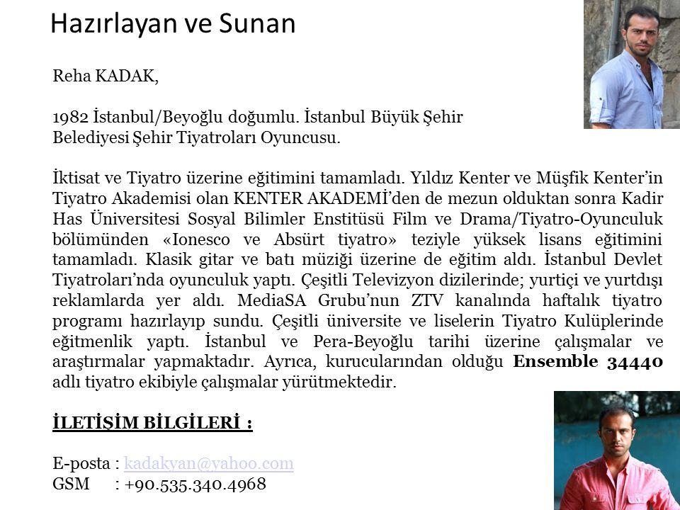 Reha KADAK, 1982 İstanbul/Beyoğlu doğumlu. İstanbul Büyük Şehir Belediyesi Şehir Tiyatroları Oyuncusu. İktisat ve Tiyatro üzerine eğitimini tamamladı.