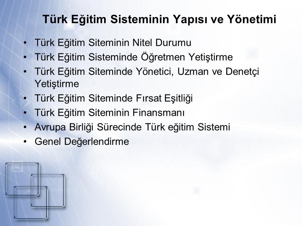 Türk Eğitim Sisteminin Yapısı ve Yönetimi Türk Eğitim Siteminin Nitel Durumu Türk Eğitim Sisteminde Öğretmen Yetiştirme Türk Eğitim Siteminde Yönetici, Uzman ve Denetçi Yetiştirme Türk Eğitim Siteminde Fırsat Eşitliği Türk Eğitim Siteminin Finansmanı Avrupa Birliği Sürecinde Türk eğitim Sistemi Genel Değerlendirme