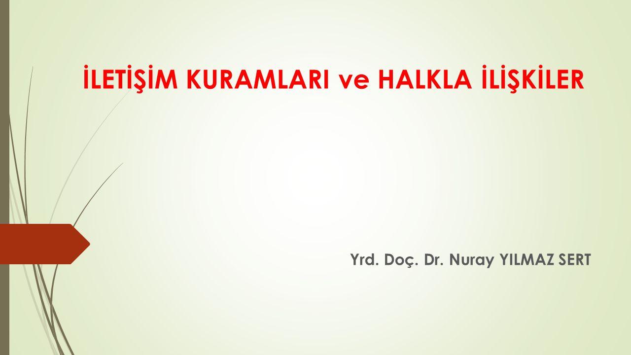 İLETİŞİM KURAMLARI ve HALKLA İLİŞKİLER Yrd. Doç. Dr. Nuray YILMAZ SERT