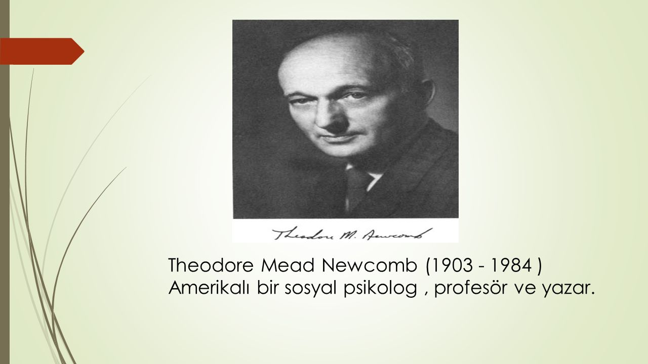 Theodore Mead Newcomb (1903 - 1984 ) Amerikalı bir sosyal psikolog, profesör ve yazar.