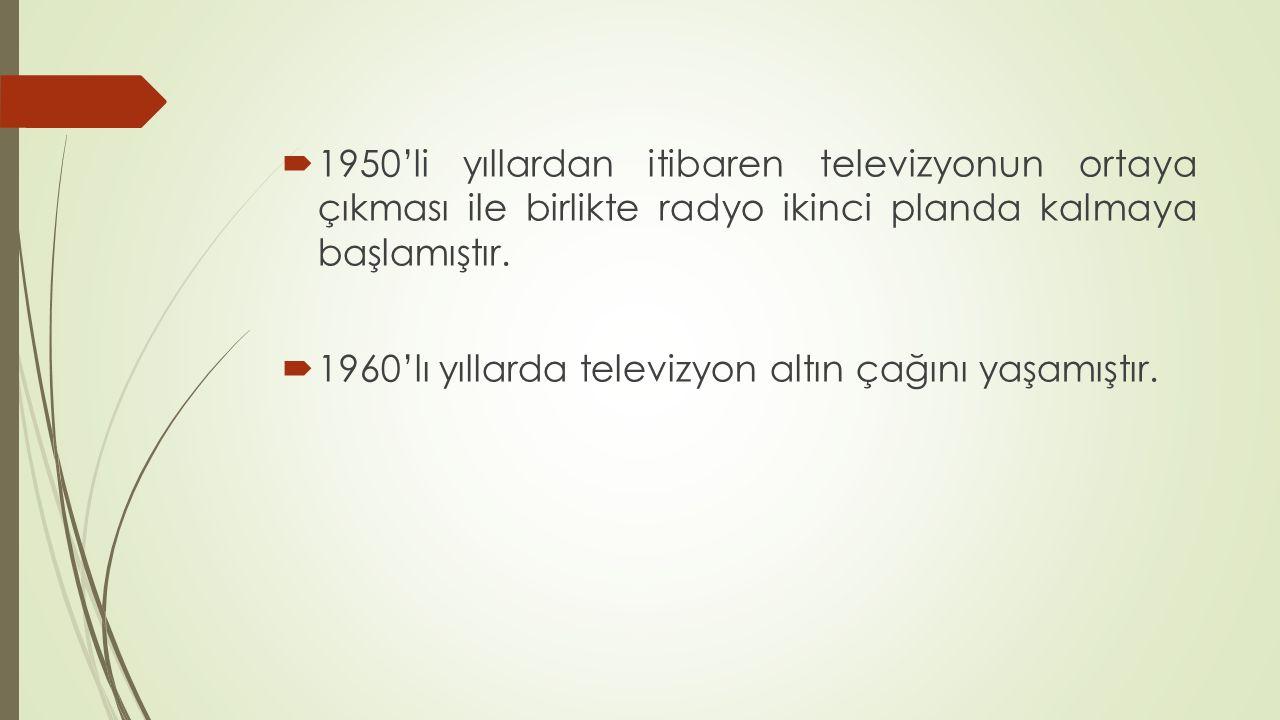  1950'li yıllardan itibaren televizyonun ortaya çıkması ile birlikte radyo ikinci planda kalmaya başlamıştır.  1960'lı yıllarda televizyon altın çağ