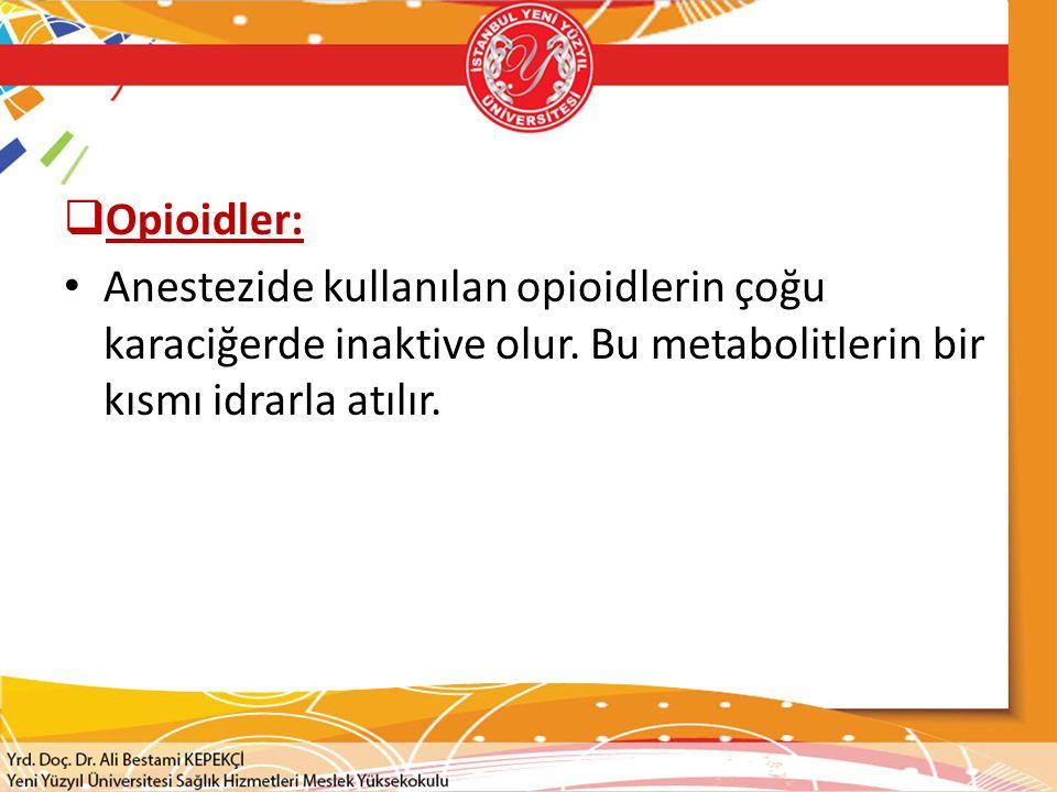  Ketamin: Bir kısım aktif karaciğer metabolitinin atılımı renal atılıma bağlıdır.